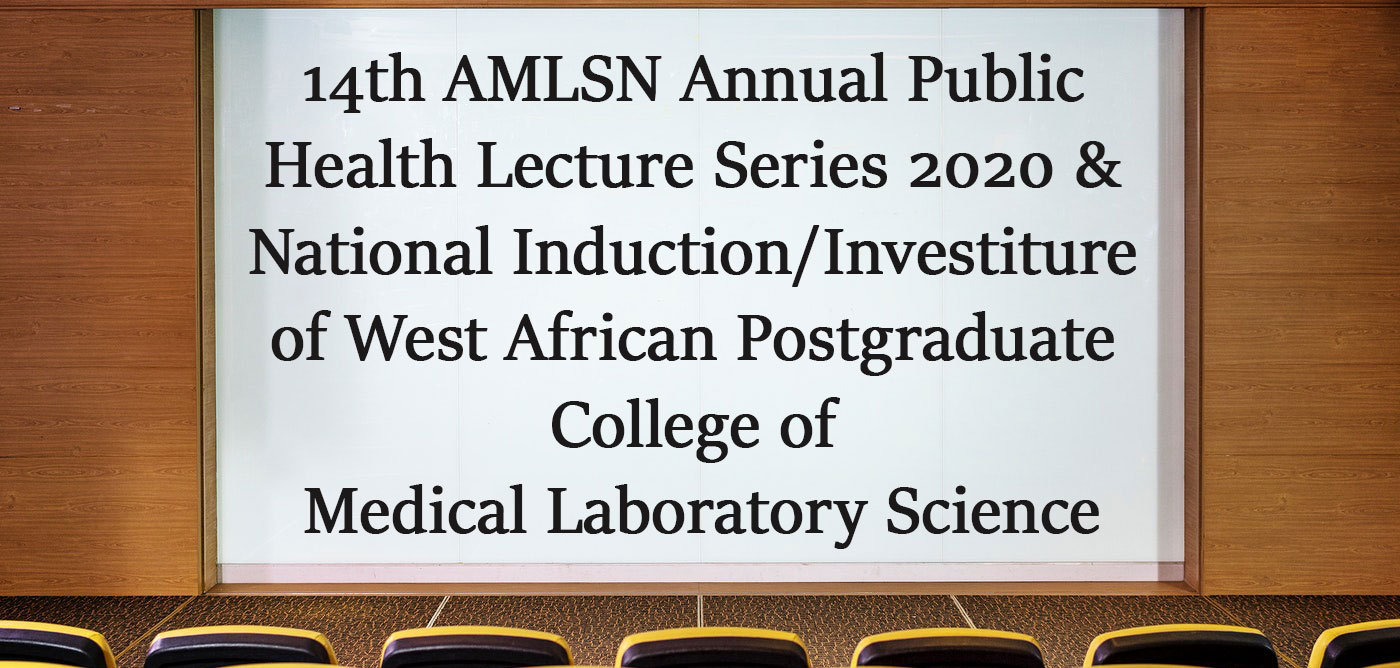 14th AMLSN Annual Public Health Lecture Series 2020 & National Induction/Investiture of West African Postgraduate College of Medical Laboratory Science (WAPCMLS)