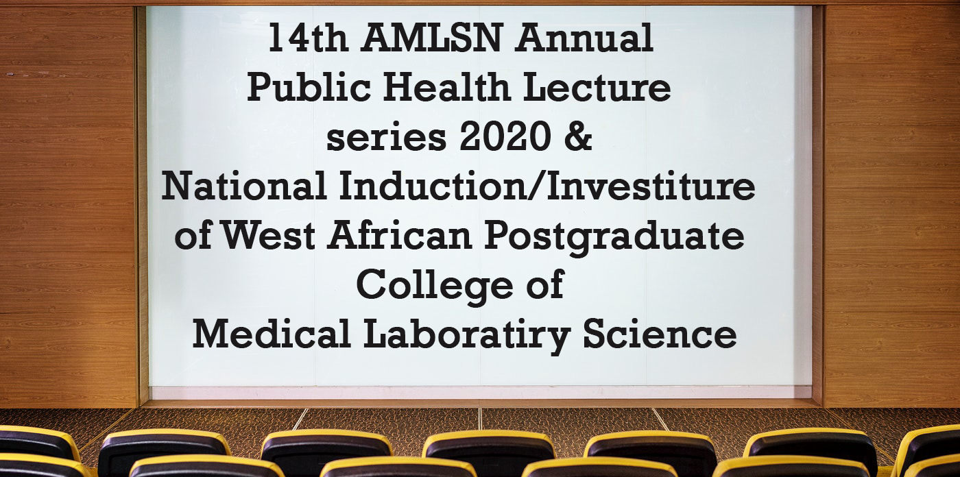 14th AMLSN Annual Public Health Lecture series 2020 & National Induction/Investiture of West African Postgraduate College of Medical Laboratiry Science (WAPCMLS)